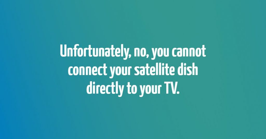 can_i_connect_my_satellite_dish_directly_to_my_tv